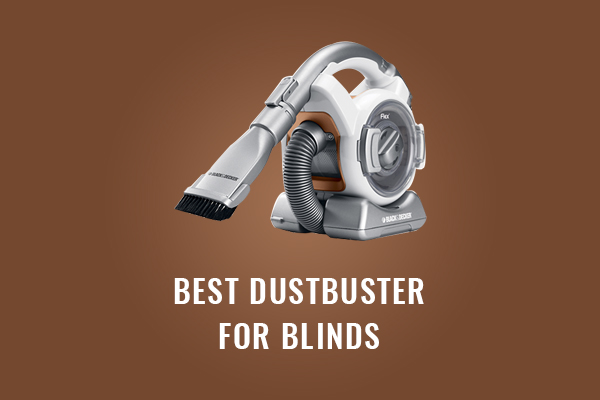 Best Dustbuster For Blinds Top Picks And Reviews 2019